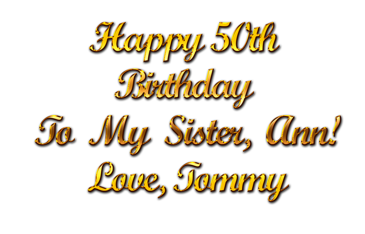 Happy 50th Birthday To My Sister Ann Love Tommy6